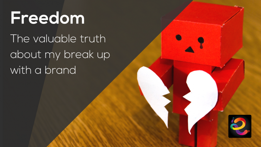Freedom - the valuable truth about my break up with a brand